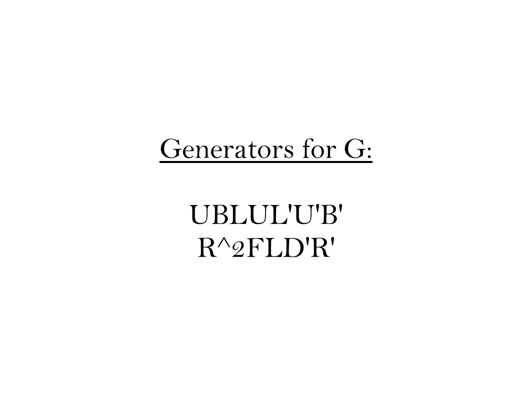 Generators for G: UBLUL U B R^2FLD R