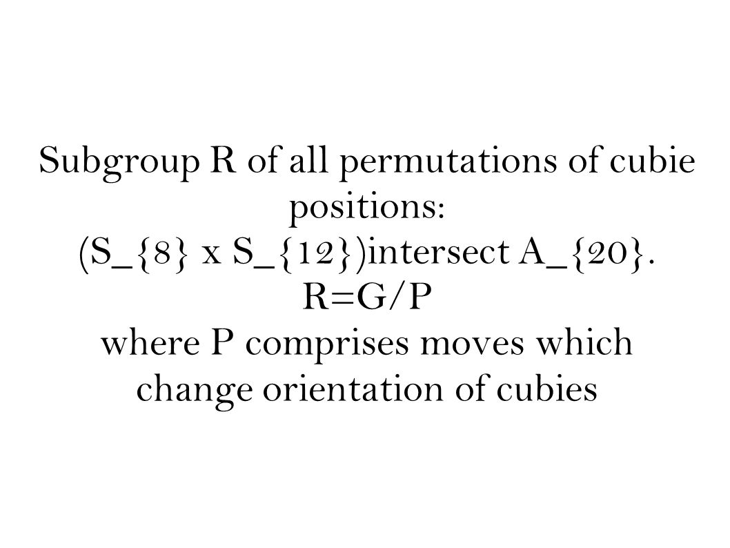 Subgroup R of all permutations of cubie positions: (S_{8} x S_{12})intersect A_{20}.