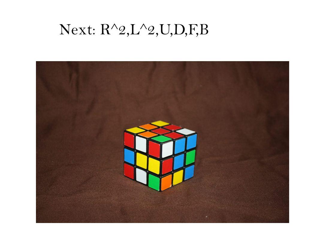 Next: R^2,L^2,U,D,F,B