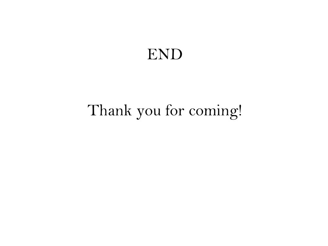 END Thank you for coming!