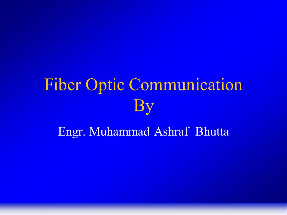 Fiber Optic Communication By Engr. Muhammad Ashraf Bhutta