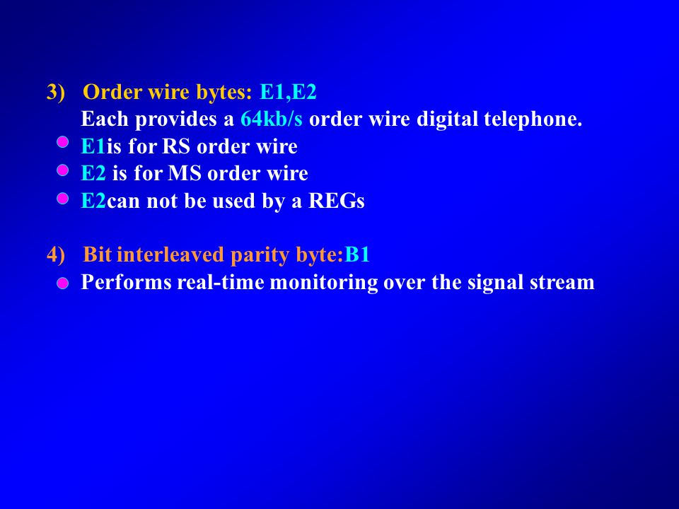 2) DCC Data Communication Channel bytes:D1—D12 An info channel for OAM between NE-NE D1-D3 is in Regenerator section(DCCR), D4-D12 is in Multiplex sec
