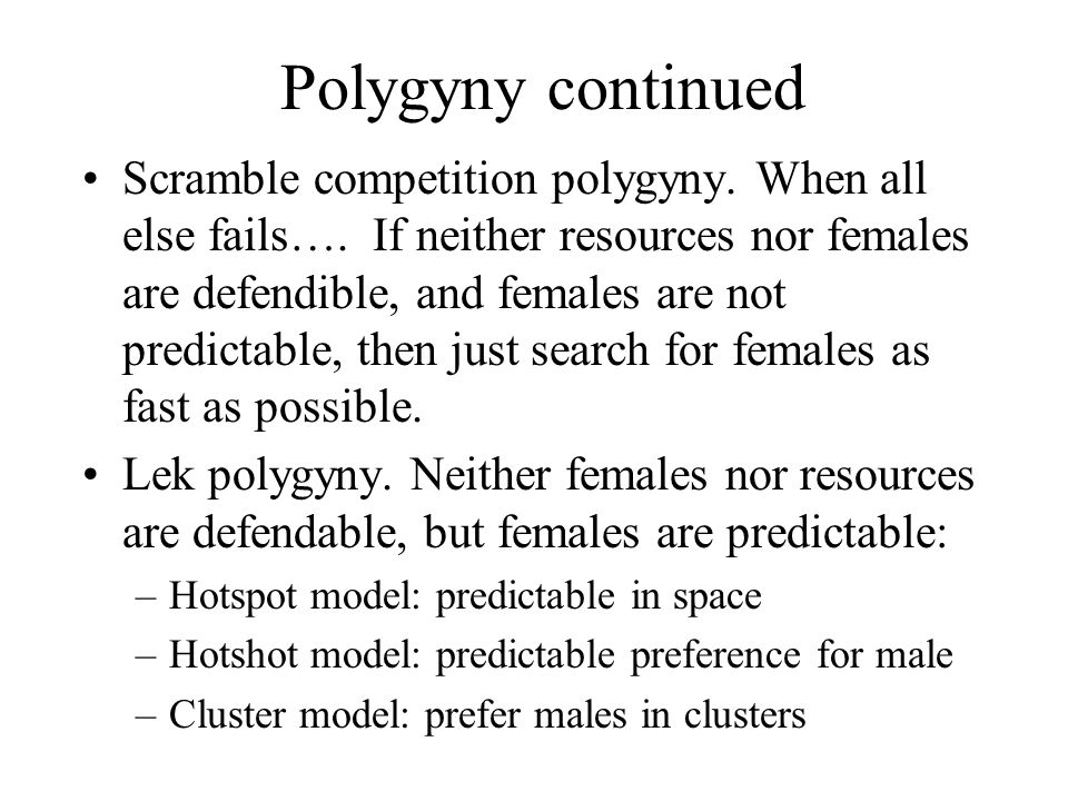 Polygyny continued Scramble competition polygyny. When all else fails….