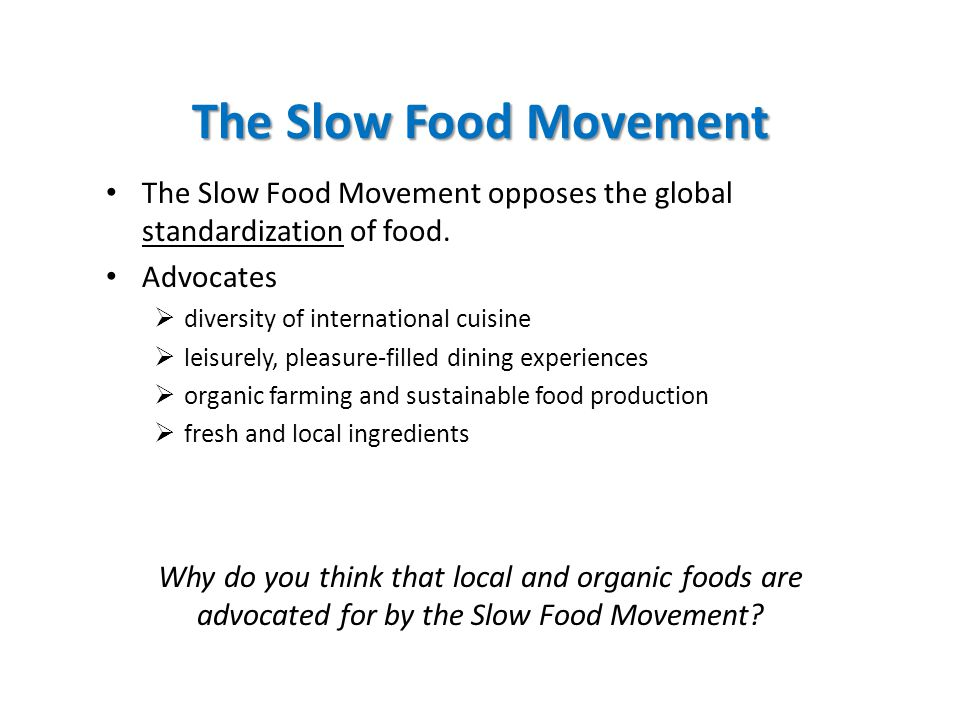 The Slow Food Movement The Slow Food Movement opposes the global standardization of food.