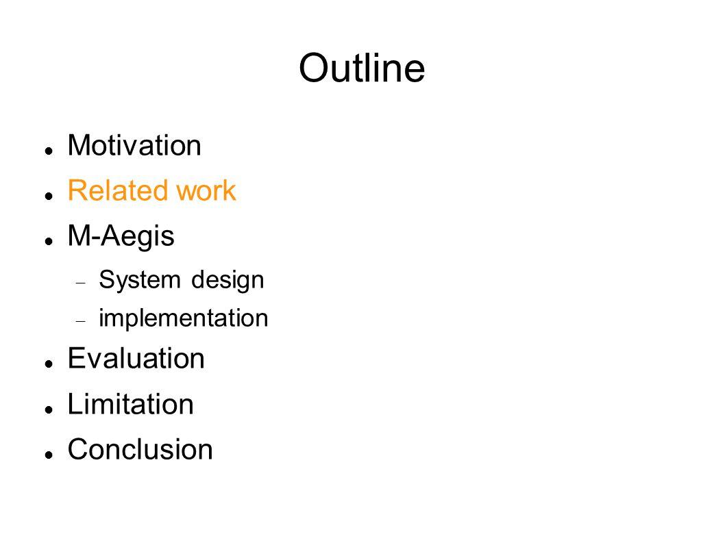 Outline Motivation Related work M-Aegis  System design  implementation Evaluation Limitation Conclusion