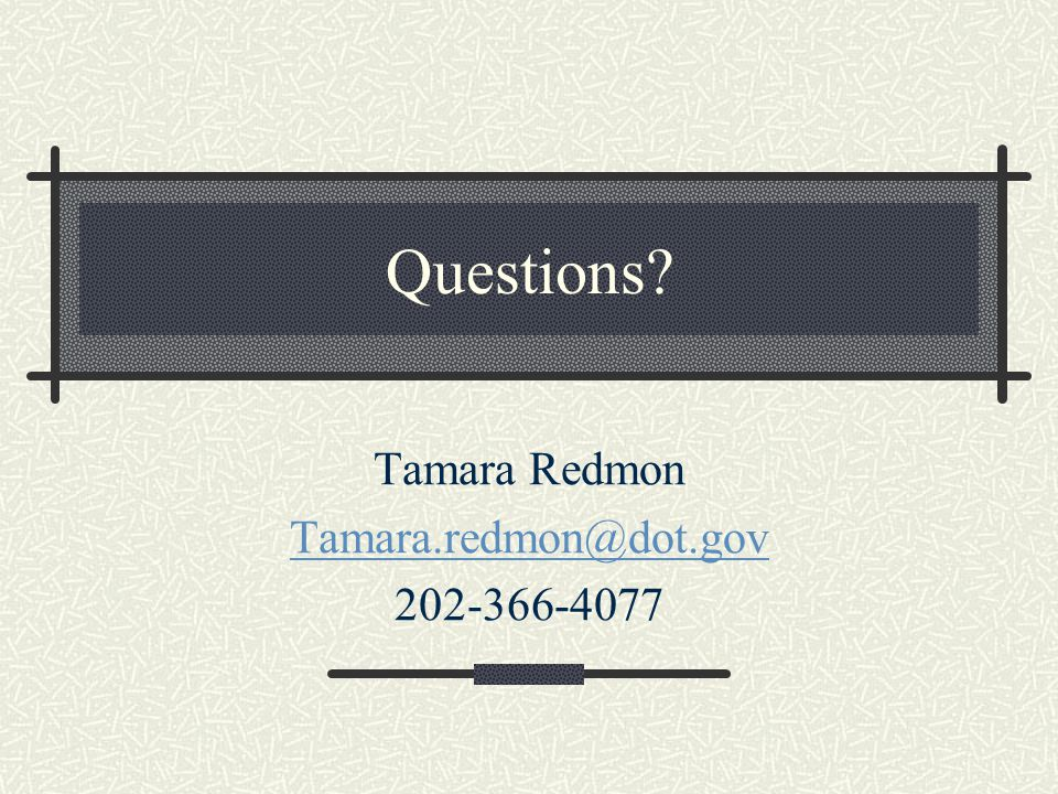 Questions Tamara Redmon Tamara.redmon@dot.gov 202-366-4077