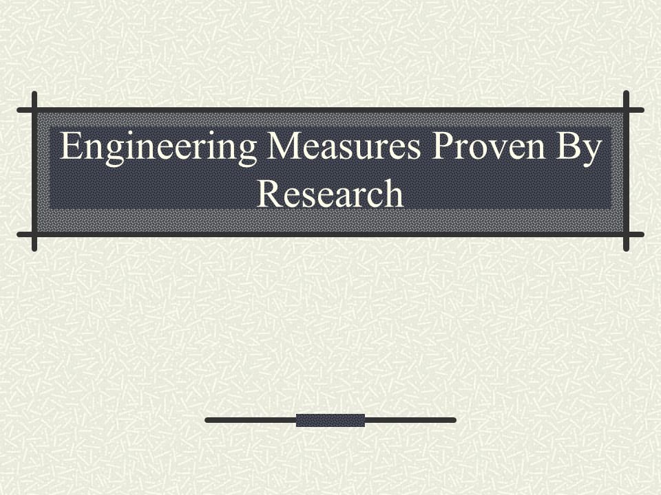 Engineering Measures Proven By Research