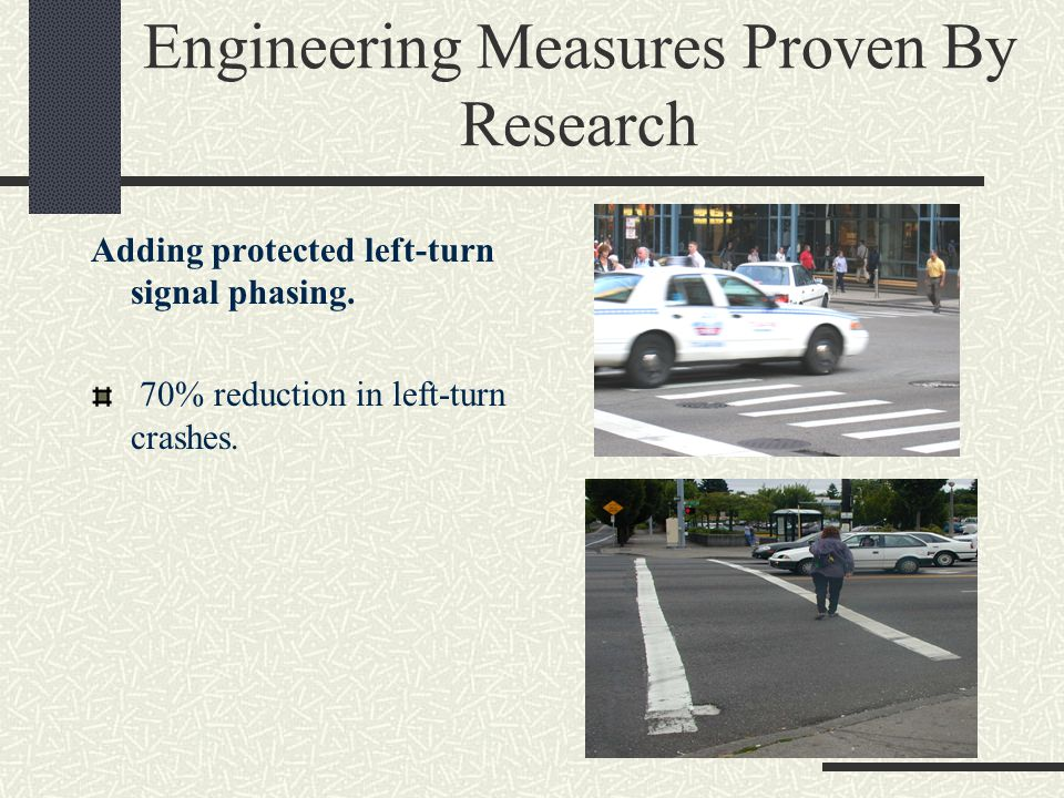 Engineering Measures Proven By Research Adding protected left-turn signal phasing.