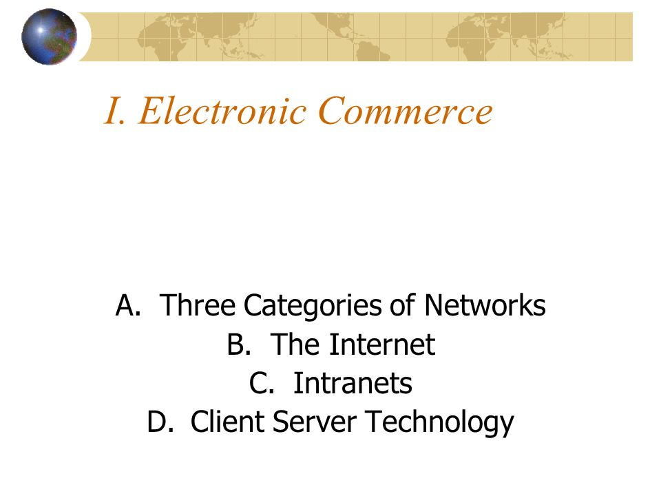 A.Three Categories of Networks Local Area Networks (LANs) – Network spanning a single site.