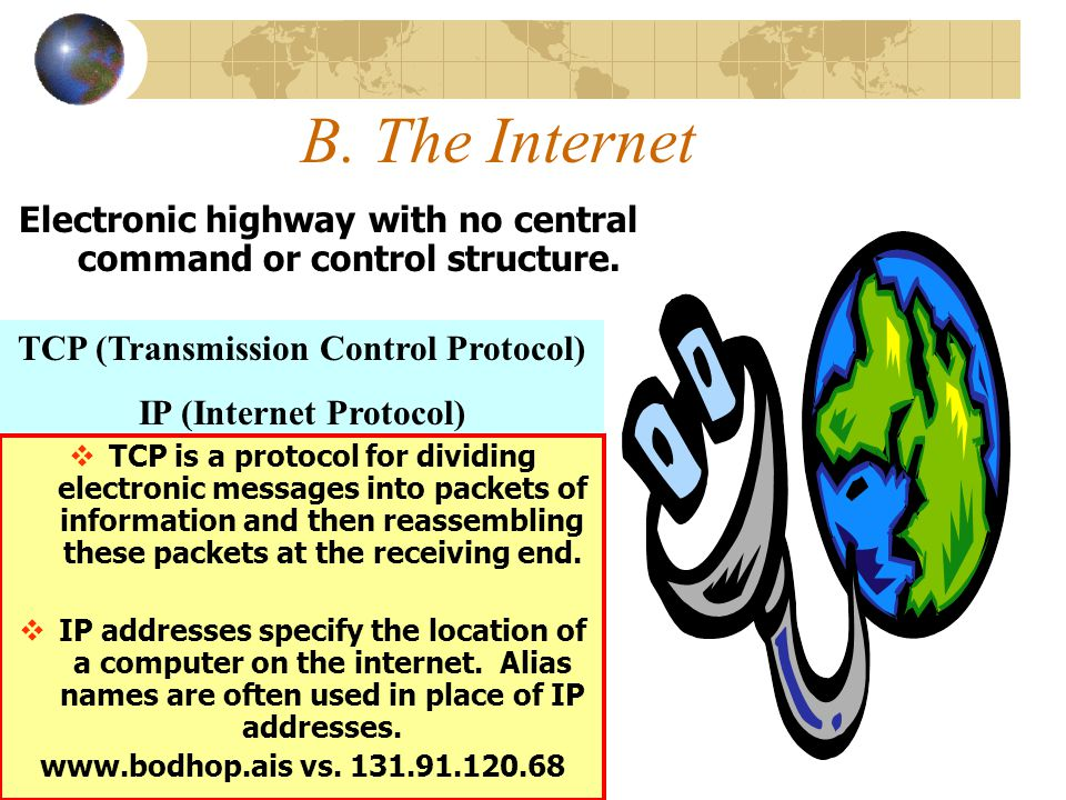 B. The Internet Electronic highway with no central command or control structure. TCP (Transmission Control Protocol) IP (Internet Protocol)  TCP is a