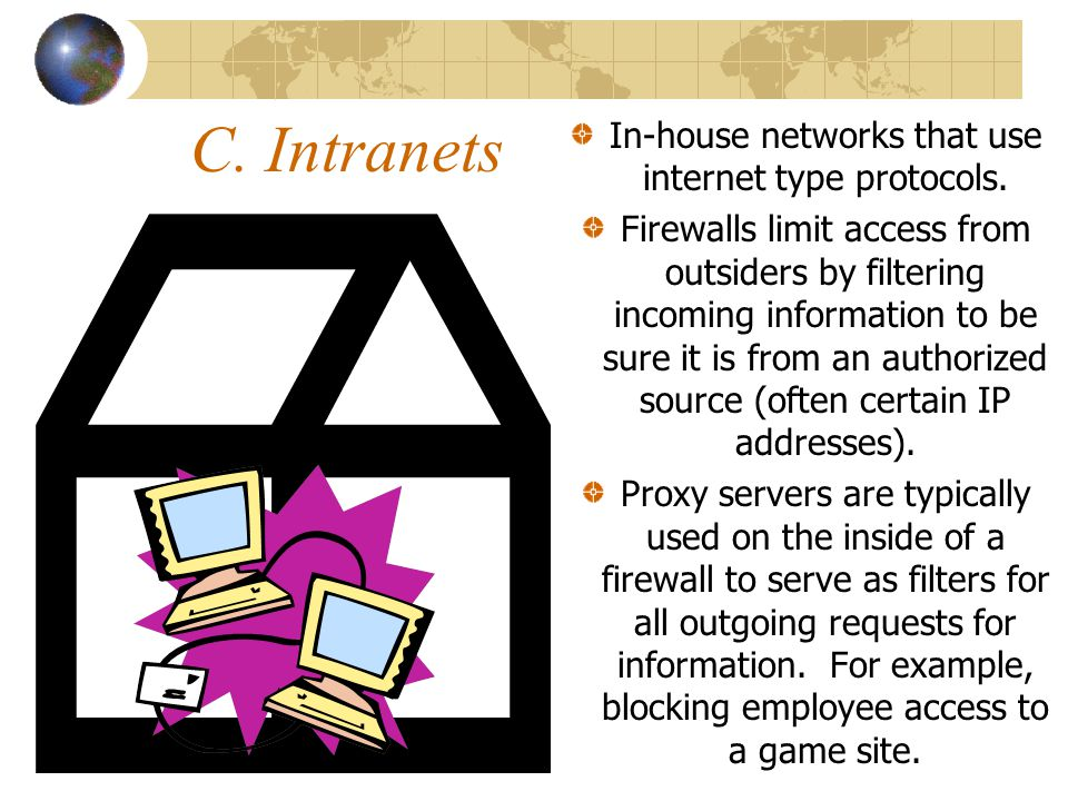 C. Intranets In-house networks that use internet type protocols.
