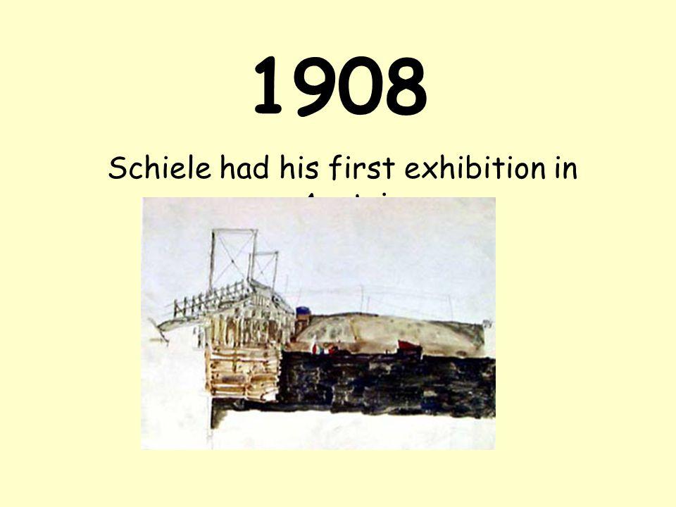 1908 Schiele had his first exhibition in Austria