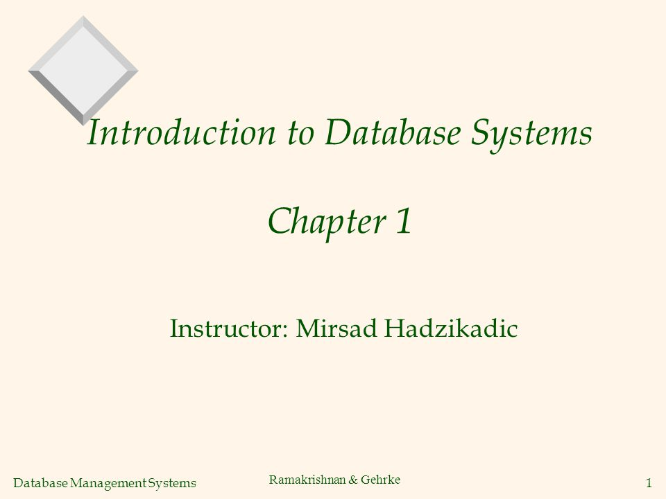 Database Management Systems 1 Ramakrishnan & Gehrke Introduction to Database Systems Chapter 1 Instructor: Mirsad Hadzikadic
