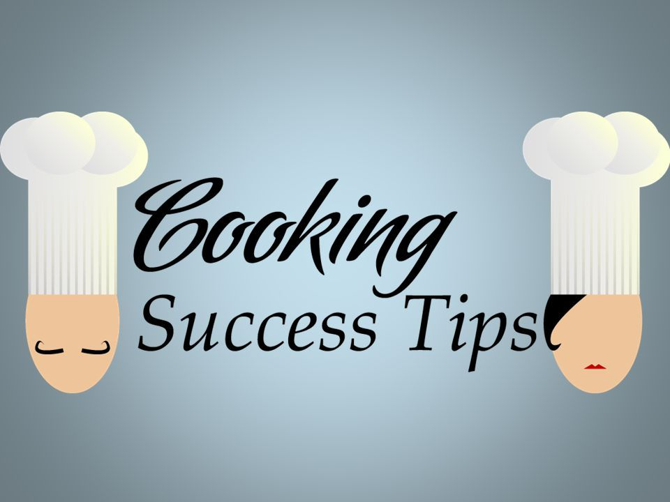 Keys to Successful Cooking Get organized.Keep your kitchen spaces clean.