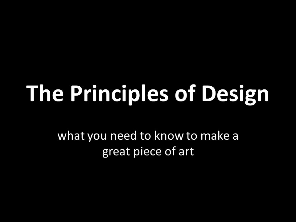 The Principles of Design what you need to know to make a great piece of art
