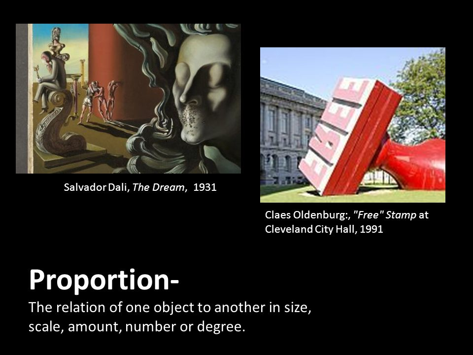 Proportion- The relation of one object to another in size, scale, amount, number or degree.