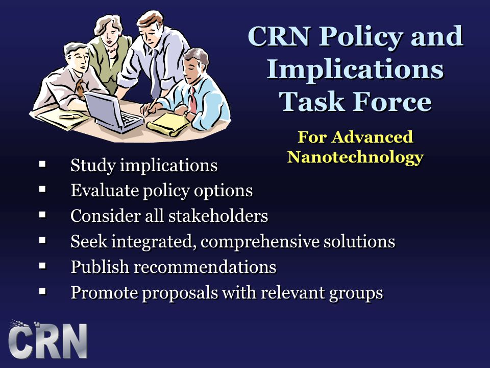 CRN Policy and Implications Task Force For Advanced Nanotechnology CRN Policy and Implications Task Force For Advanced Nanotechnology  Study implicat
