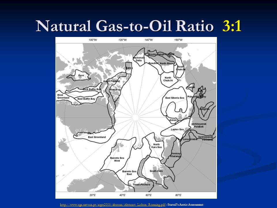Natural Gas-to-Oil Ratio 3:1 http://www.cge.uevora.pt/aspo2005/abscom/Abstract_Lisbon_Ronning.pdfhttp://www.cge.uevora.pt/aspo2005/abscom/Abstract_Lisbon_Ronning.pdf - Statoil's Arctic Assessment