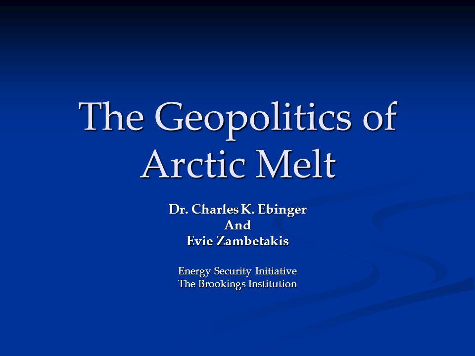 The Geopolitics of Arctic Melt Dr. Charles K.