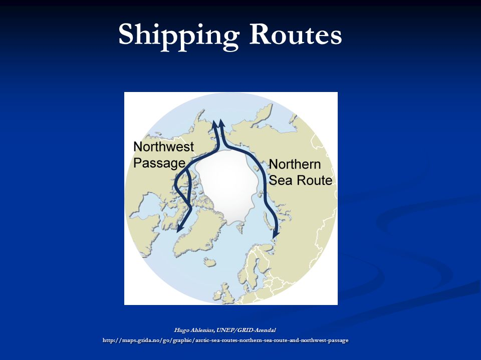 Hugo Ahlenius, UNEP/GRID-Arendal http://maps.grida.no/go/graphic/arctic-sea-routes-northern-sea-route-and-northwest-passage Shipping Routes