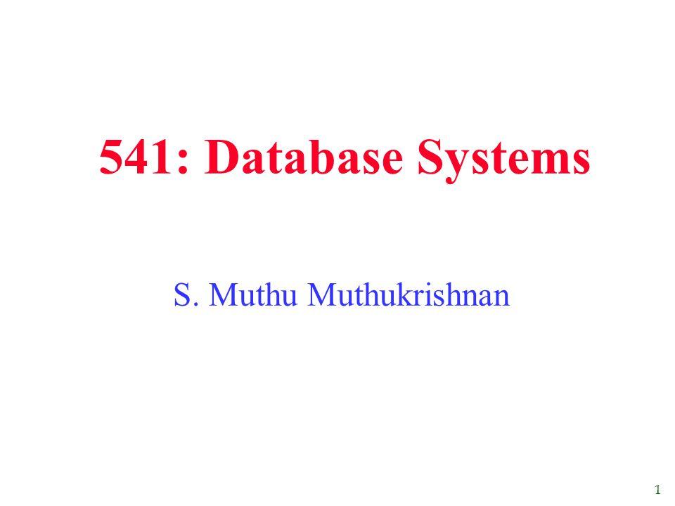 1 541: Database Systems S. Muthu Muthukrishnan