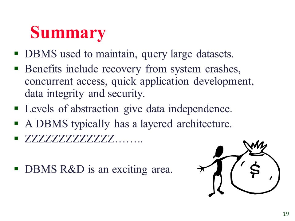 19 Summary  DBMS used to maintain, query large datasets.