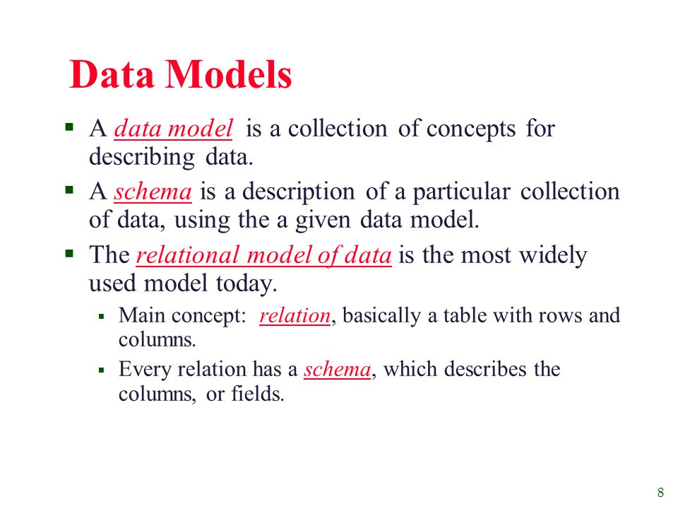 8 Data Models  A data model is a collection of concepts for describing data.
