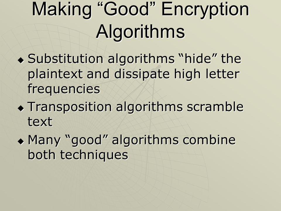 "Making ""Good"" Encryption Algorithms  Substitution algorithms ""hide"" the plaintext and dissipate high letter frequencies  Transposition algorithms sc"