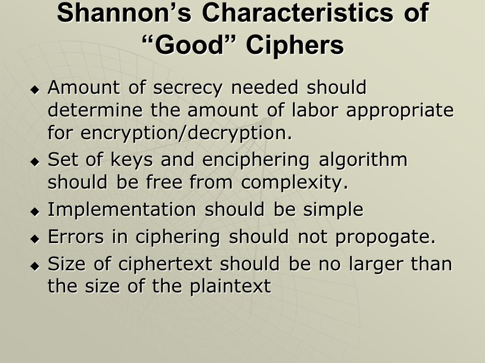 """Shannon's Characteristics of """"Good"""" Ciphers  Amount of secrecy needed should determine the amount of labor appropriate for encryption/decryption.  S"""