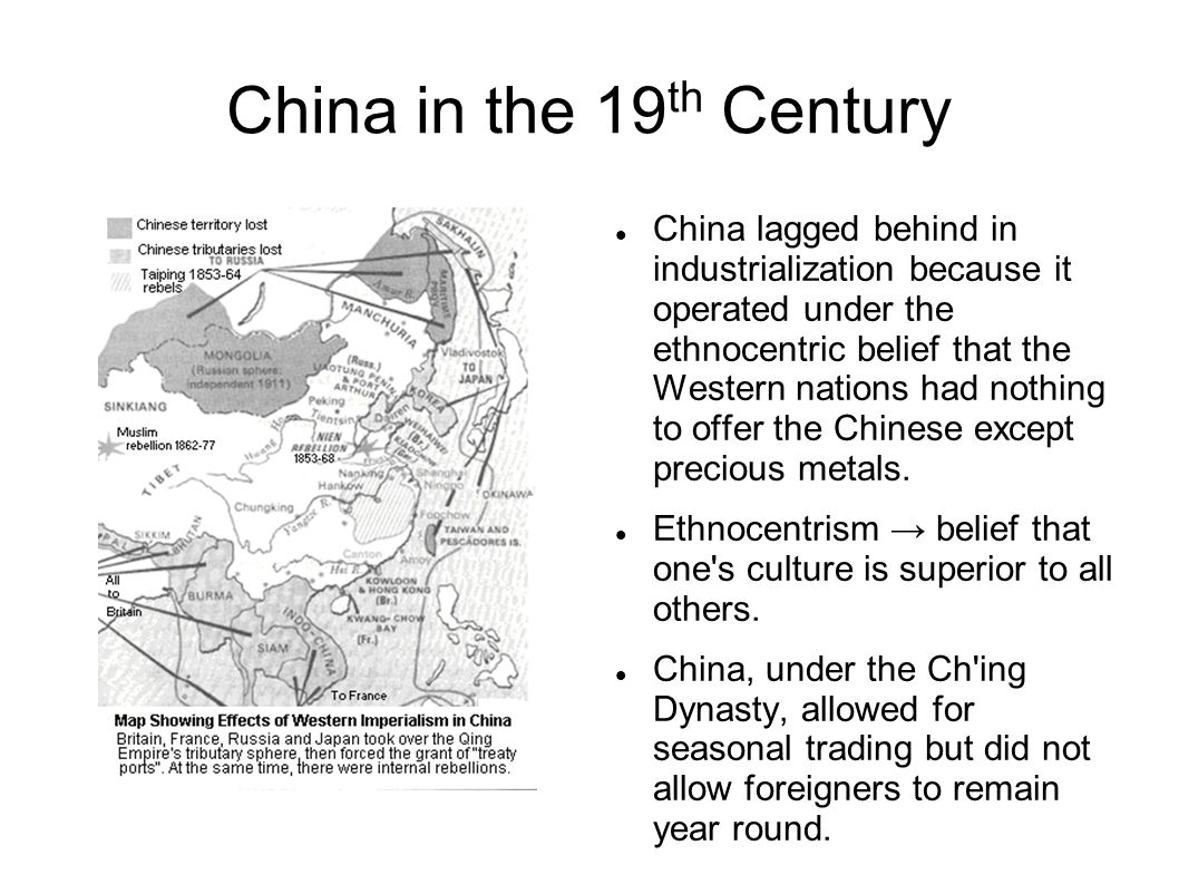 China in the 19 th Century China lagged behind in industrialization because it operated under the ethnocentric belief that the Western nations had not