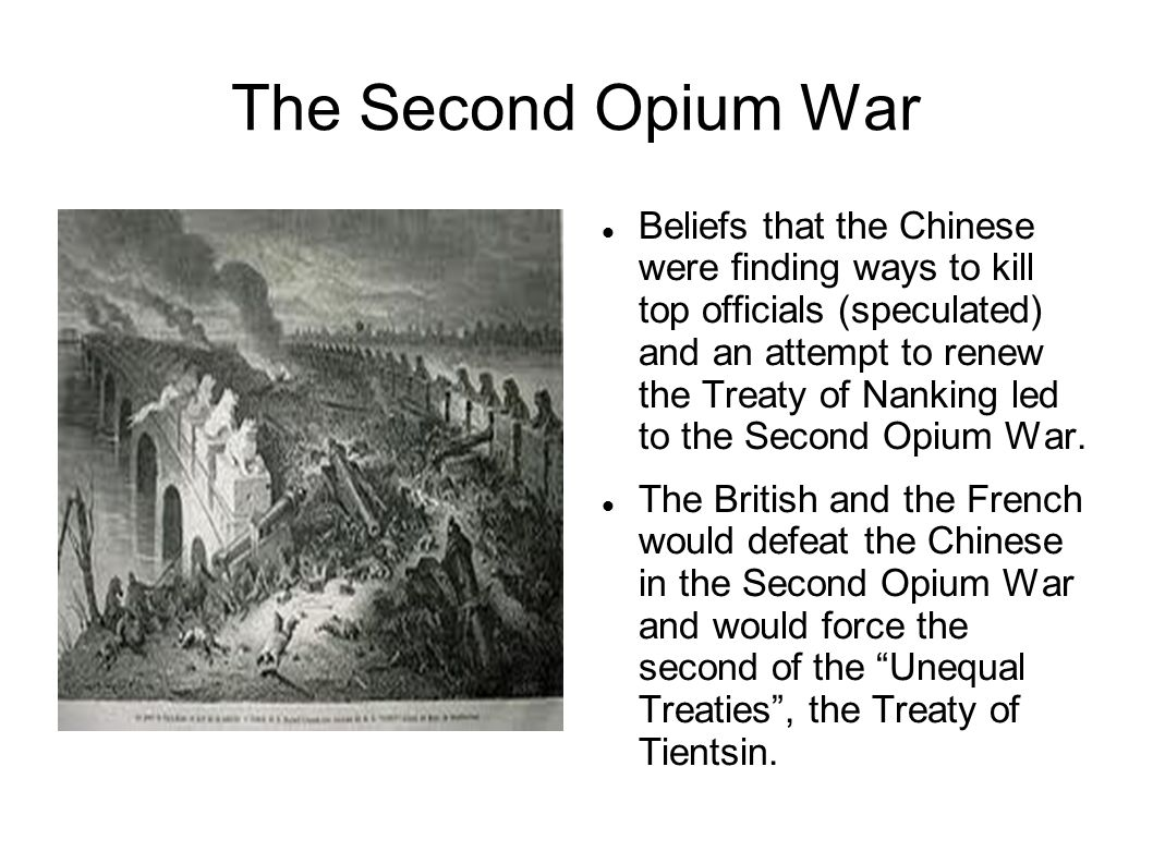 The Second Opium War Beliefs that the Chinese were finding ways to kill top officials (speculated) and an attempt to renew the Treaty of Nanking led t