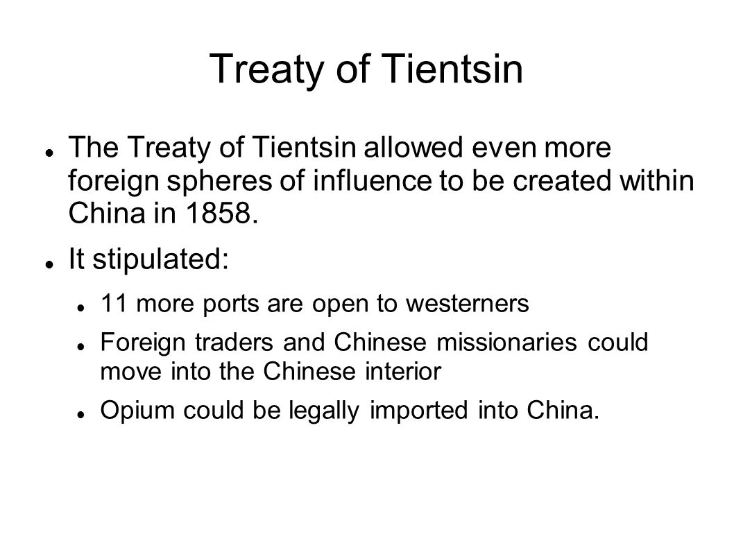 Treaty of Tientsin The Treaty of Tientsin allowed even more foreign spheres of influence to be created within China in 1858. It stipulated: 11 more po