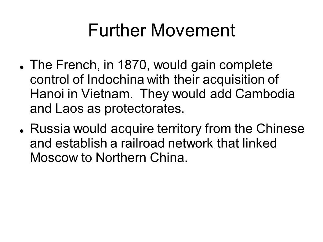 Further Movement The French, in 1870, would gain complete control of Indochina with their acquisition of Hanoi in Vietnam. They would add Cambodia and