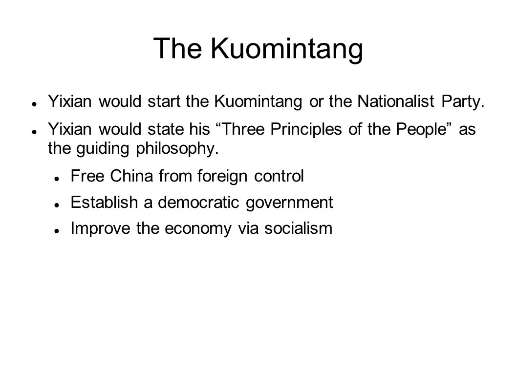"The Kuomintang Yixian would start the Kuomintang or the Nationalist Party. Yixian would state his ""Three Principles of the People"" as the guiding phil"