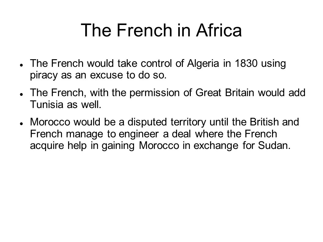 The French in Africa The French would take control of Algeria in 1830 using piracy as an excuse to do so. The French, with the permission of Great Bri
