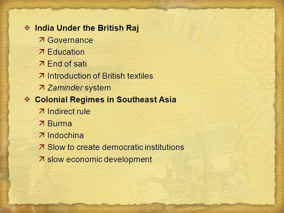 XIndia Under the British Raj äGovernance äEducation äEnd of sati äIntroduction of British textiles äZaminder system XColonial Regimes in Southeast Asi