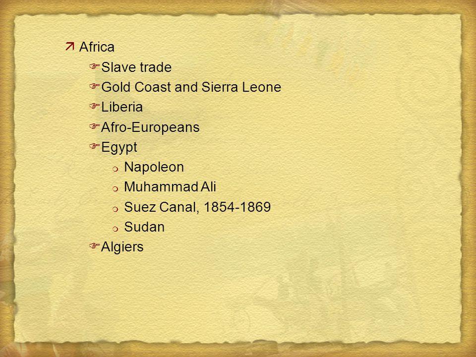 äAfrica FSlave trade FGold Coast and Sierra Leone FLiberia FAfro-Europeans FEgypt m Napoleon m Muhammad Ali m Suez Canal, 1854-1869 m Sudan FAlgiers