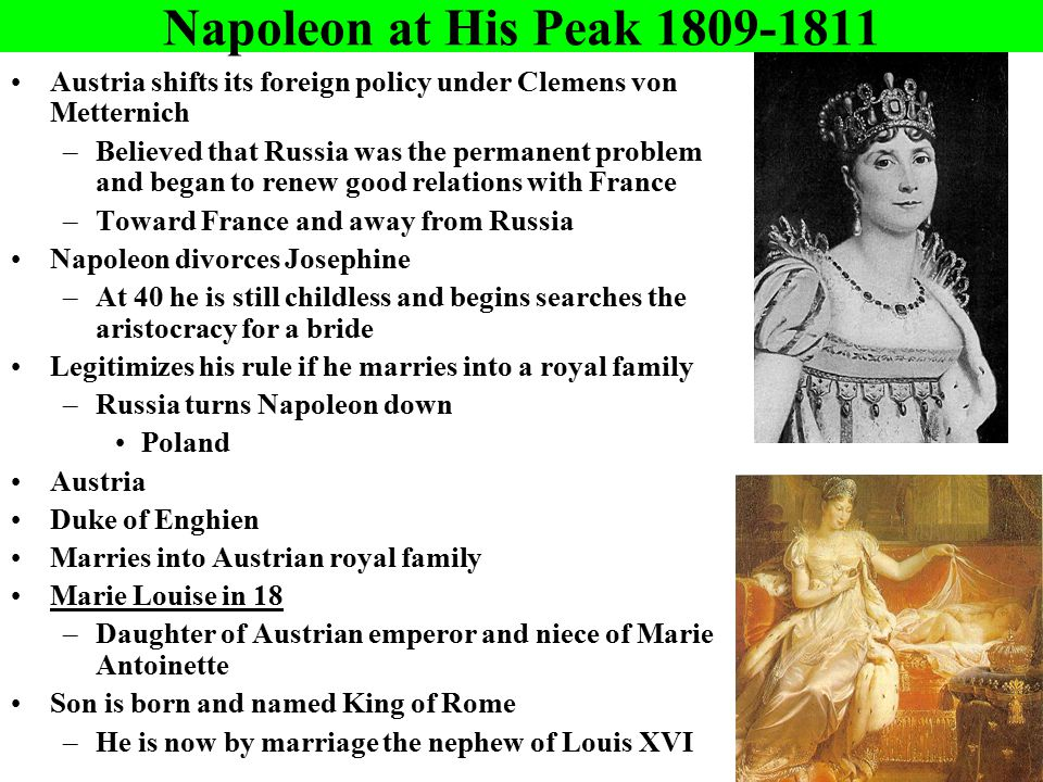 Napoleon at His Peak 1809-1811 Austria shifts its foreign policy under Clemens von Metternich –Believed that Russia was the permanent problem and bega