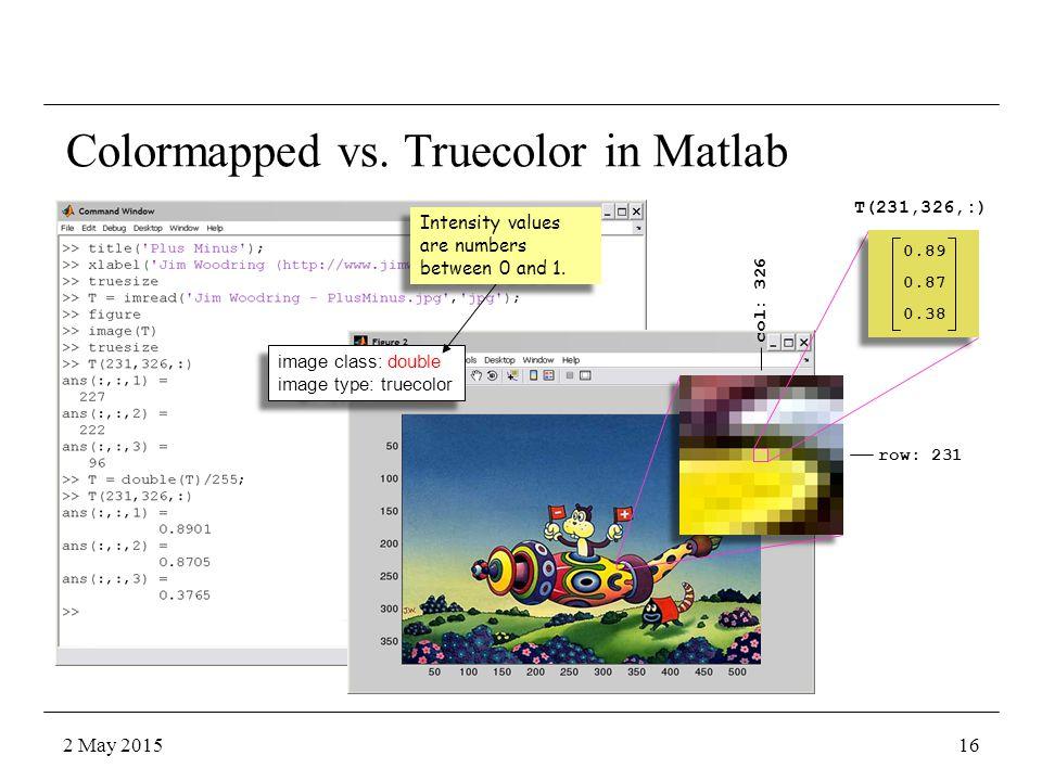 Colormapped vs. Truecolor in Matlab row: 231 col: 326 T(231,326,:) image class: double image type: truecolor image class: double image type: truecolor