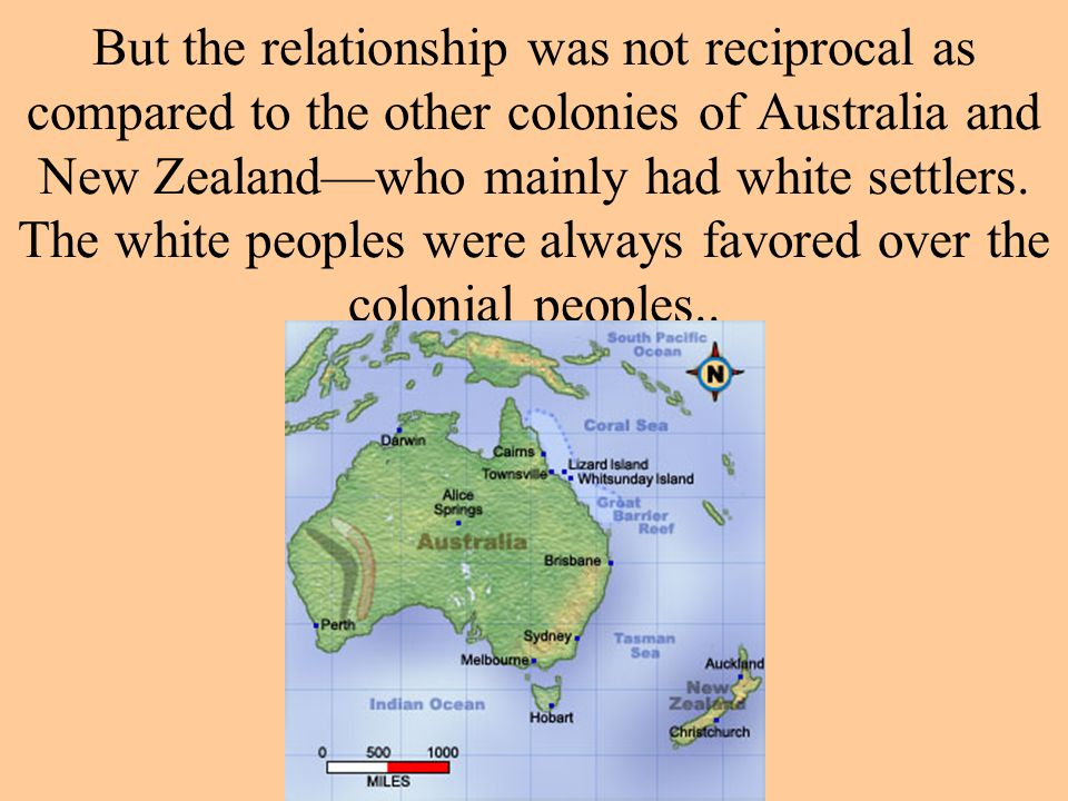 But the relationship was not reciprocal as compared to the other colonies of Australia and New Zealand—who mainly had white settlers. The white people
