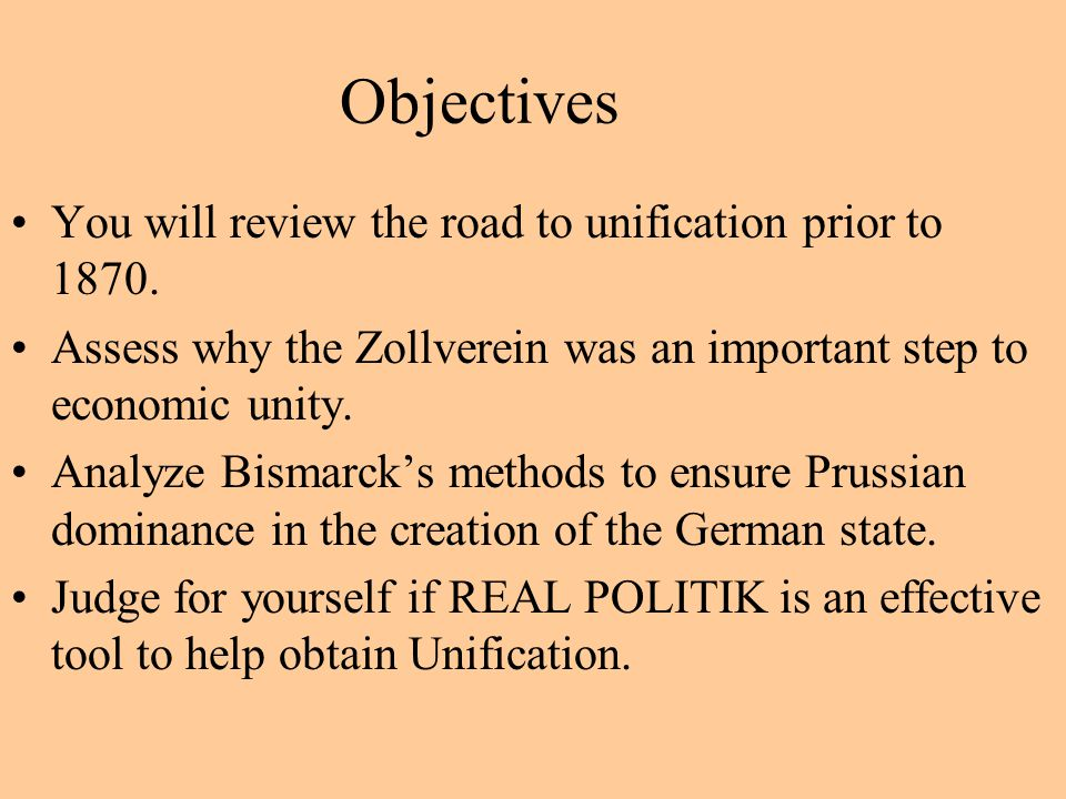 Objectives You will review the road to unification prior to 1870. Assess why the Zollverein was an important step to economic unity. Analyze Bismarck'