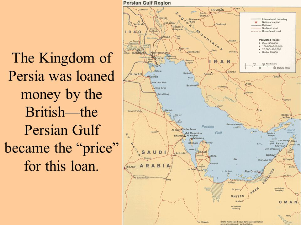 The Kingdom of Persia was loaned money by the British—the Persian Gulf became the price for this loan.