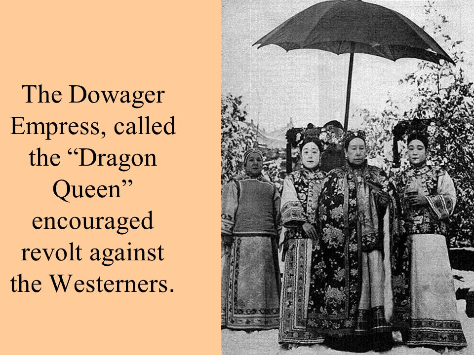 The Dowager Empress, called the Dragon Queen encouraged revolt against the Westerners.