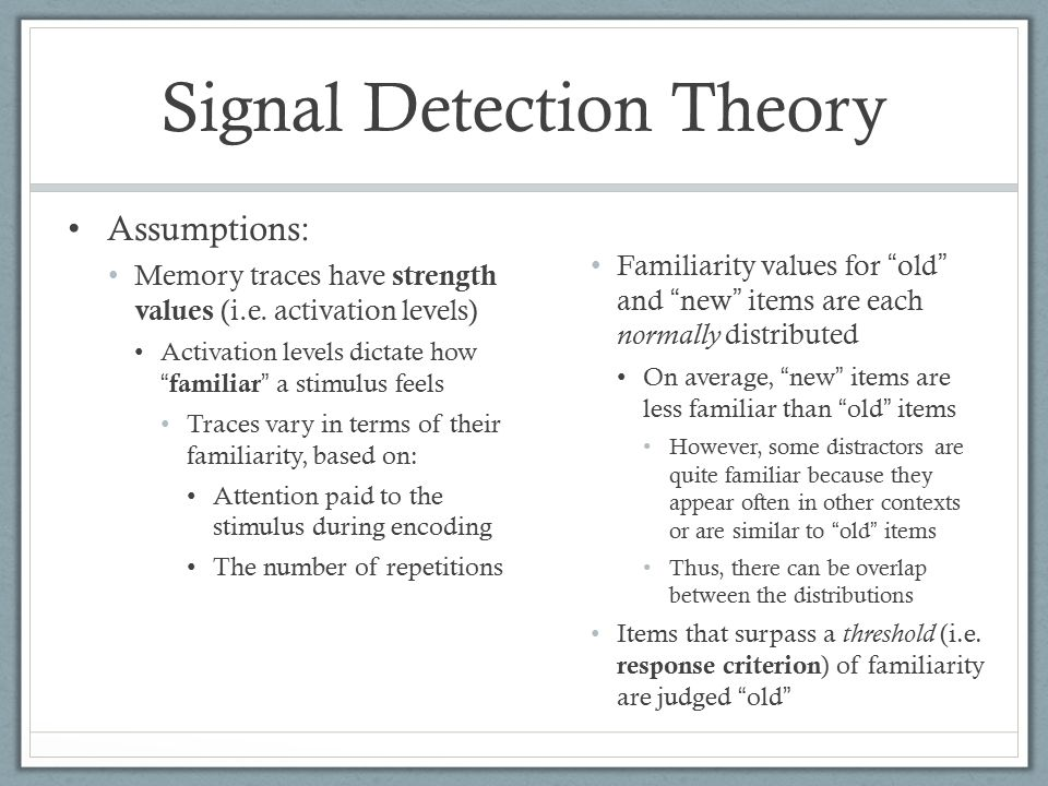 Signal Detection Theory Assumptions: Memory traces have strength values (i.e.