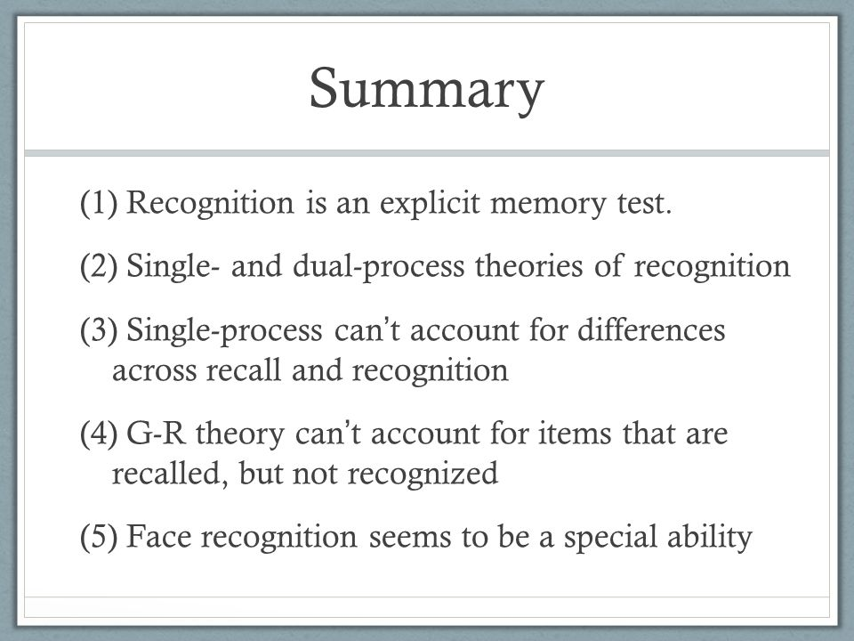 (1) Recognition is an explicit memory test.