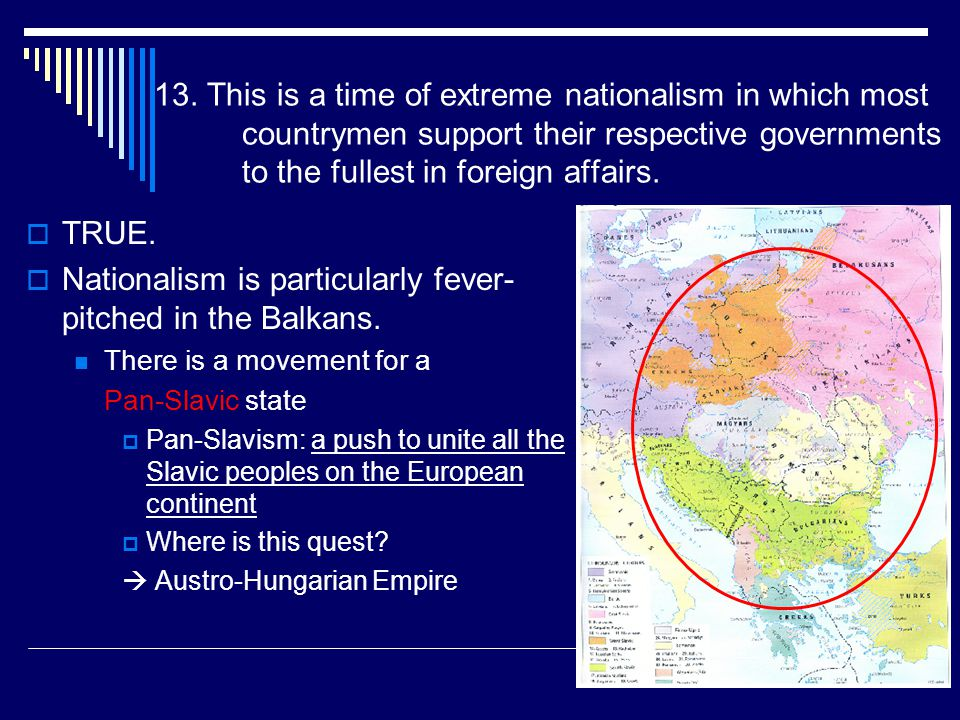 13. This is a time of extreme nationalism in which most countrymen support their respective governments to the fullest in foreign affairs.  TRUE.  N