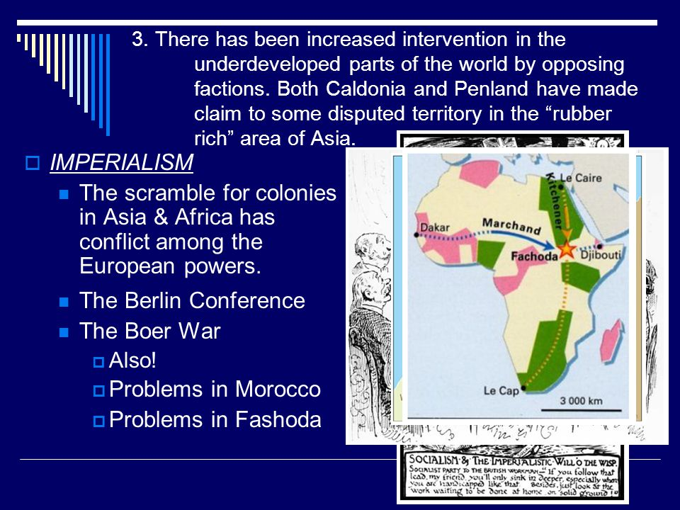 3. There has been increased intervention in the underdeveloped parts of the world by opposing factions. Both Caldonia and Penland have made claim to s