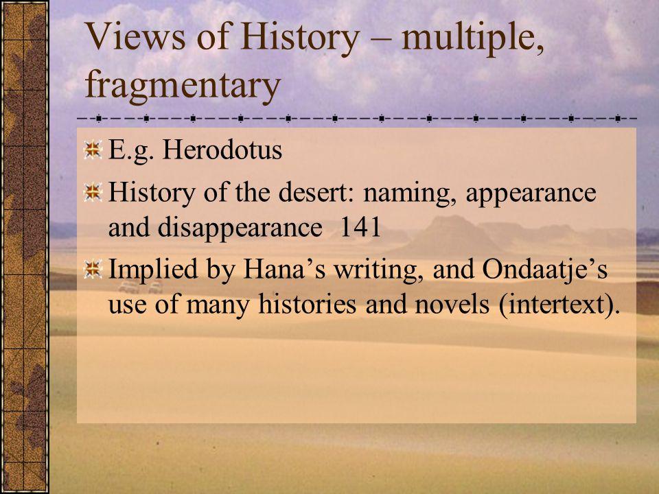 Views of History – multiple, fragmentary E.g.