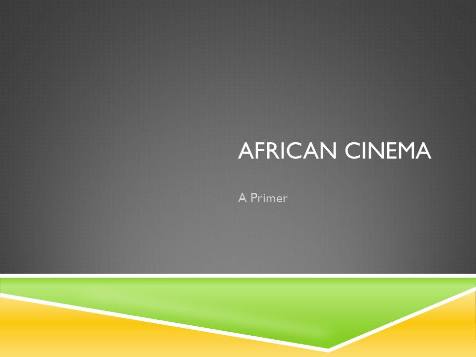 AFRICAN CINEMA A Primer