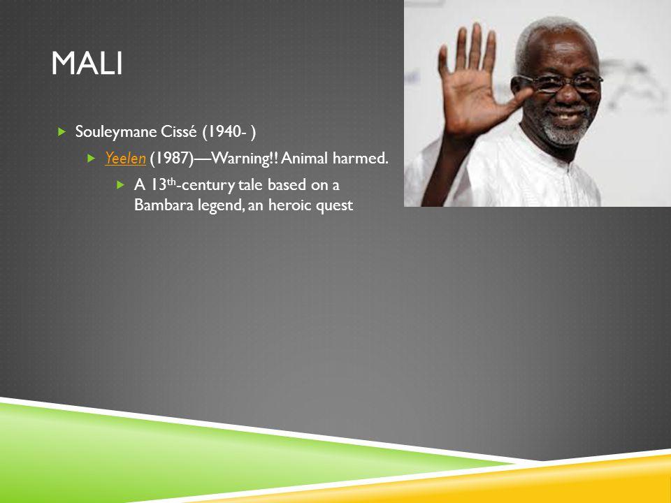 MALI  Souleymane Cissé (1940- )  Yeelen (1987)—Warning!! Animal harmed. Yeelen  A 13 th -century tale based on a Bambara legend, an heroic quest